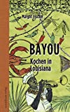 Bayou: Kochen in Louisiana
