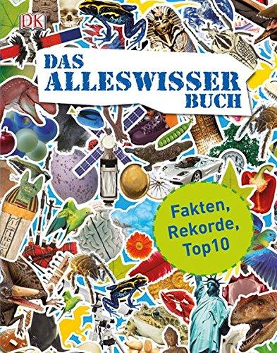 Das Alleswisser-Buch: Fakten, Rekorde, Top10 Gebundenes Buch – 1. Februar 2013 Martin Kliche Manuela Knetsch Dietmar Mertens Dorling Kindersley