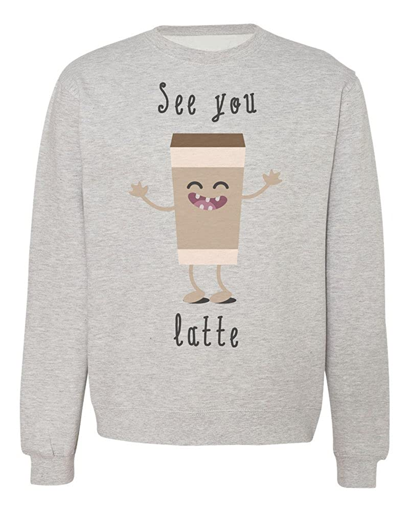 IDcommerce See You Latte See You Later Funny Late Coffee Design Mens Womens Unisex Sweatshirt