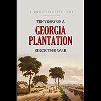 Ten Years on a Georgia Plantation Since the War (1883)
