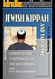 Jewish Kippah and Yarmulke: Origin in the first Priesthood of the Tabernacle! (English Edition)