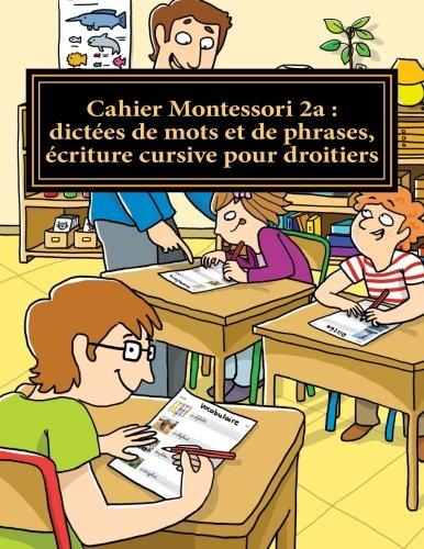 Cahier Montessori 2a : dictes de mots et de phrases, criture cursive pour droitiers: Collection