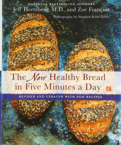 The New Healthy Bread in Five Minutes a Day: Revised and Updated with New Recipes by Jeff Hertzberg M.D., Zoë François