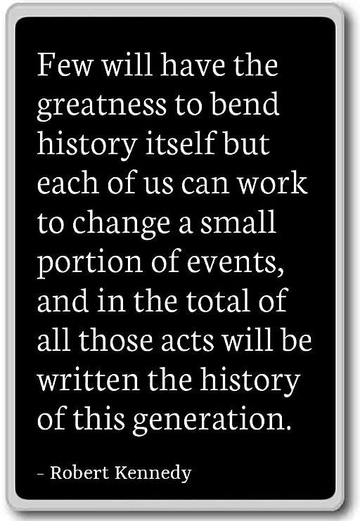 Pocos tendrá la grandeza de doblar la historia... - Robert Kennedy ...