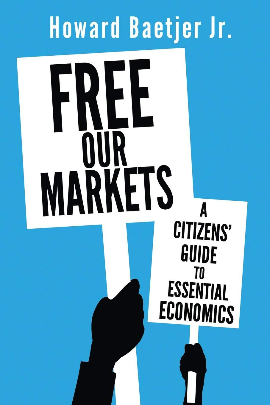 Free Our Markets: A Citizens Guide to Essential Economics