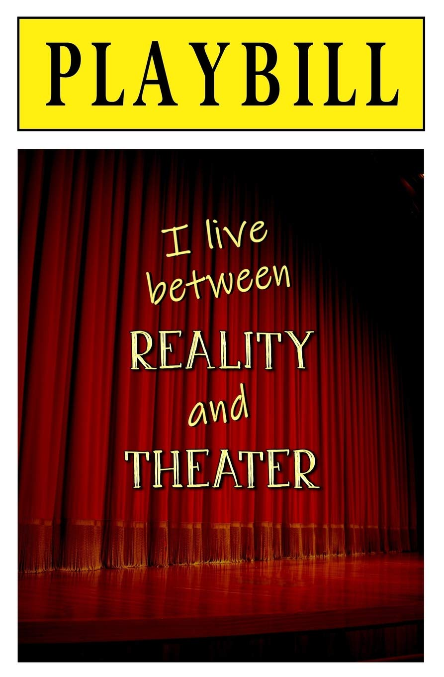 PLAYBILL: I Live Between Reality and Theater: Blank Journal ...
