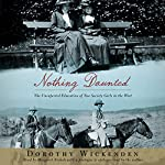Nothing Daunted: The Unexpected Education of Two Society Girls in the West | Dorothy Wickenden
