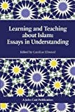 Learning and Teaching about Islam: Essays in Understanding