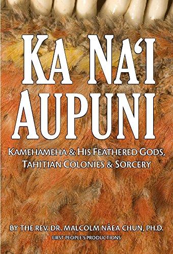 Ka Na'i Aupuni, Kamehameha & His Feathered Gods, Tahitian Colonies & Sorcery