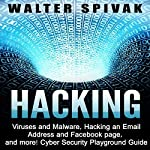 Hacking: Viruses and Malware, Hacking an Email Address and Facebook page, and More | Walter Spivak
