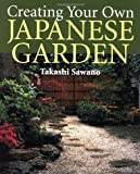Creating Your Own Japanese Garden, Takashi Sawano, 087040962X