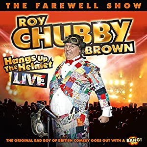 Roy Chubby Brown Hangs Up the Helmet Performance