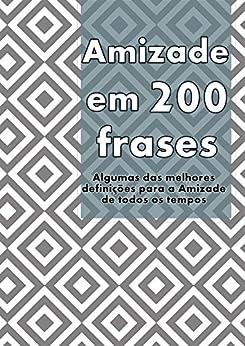 Amazon.com.br eBooks Kindle: Amizade em 200 Frases: As melhores definições e reflexões sobre a