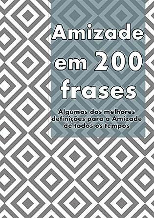 Amazoncom Amizade Em 200 Frases As Melhores Definições E