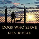 Dogs Who Serve: Incredible Stories of Our Canine Military Heroes Audiobook by Lisa Rogak Narrated by C.S.E Cooney
