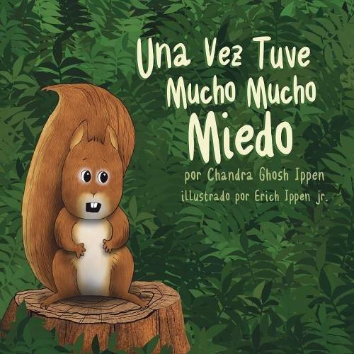 Una Vez Tuve Mucho Mucho Miedo Tapa blanda – Texto grande, 5 may 2017 Chandra Ghosh Ippen Erich Ippen Piplo Productions 0998412627