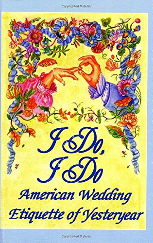 I Do, I Do : American Wedding Etiquette of Yesteryear