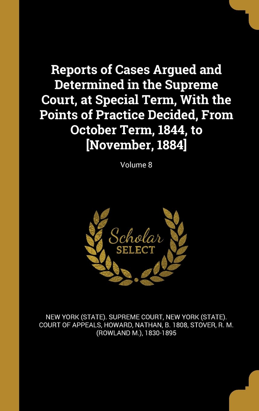 Reports of Cases Argued and Determined in the Supreme Court, at Special Term, with the Points of Practice Decided, from October Term, 1844, to [November, 1884]; Volume 8 PDF