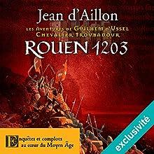 Rouen, 1203 (Les aventures de Guilhem d'Ussel 9) | Livre audio Auteur(s) : Jean d'Aillon Narrateur(s) : Nicolas Djermag