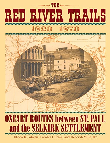 Red River Trails : Oxcart Routes Between St Paul and the Selkirk Settlement 1820-1870 (Publications of the Minnesota Historical Society.)