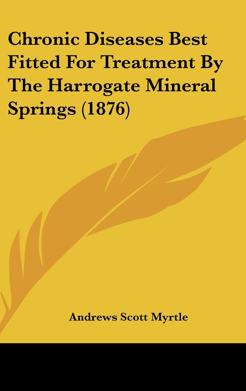 Chronic Diseases Best Fitted For Treatment By The Harrogate Mineral Springs (1876) pdf epub
