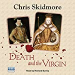 Death and the Virgin: Elizabeth, Dudley and the Mysterious Fate of Amy Robsart | Chris Skidmore