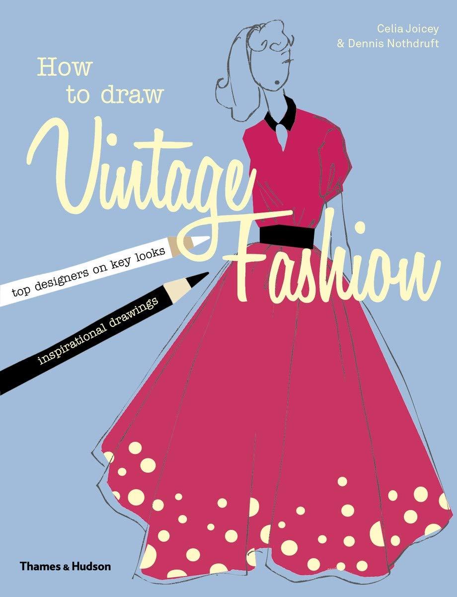 How To Draw Vintage Fashion Amazon Co Uk Celia Joicey Dennis Nothdruft 9780500650370 Books