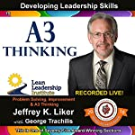 A3 Thinking - Module 2, Section 9: Developing Leadership Skills, Part 15 | Jeffrey Liker