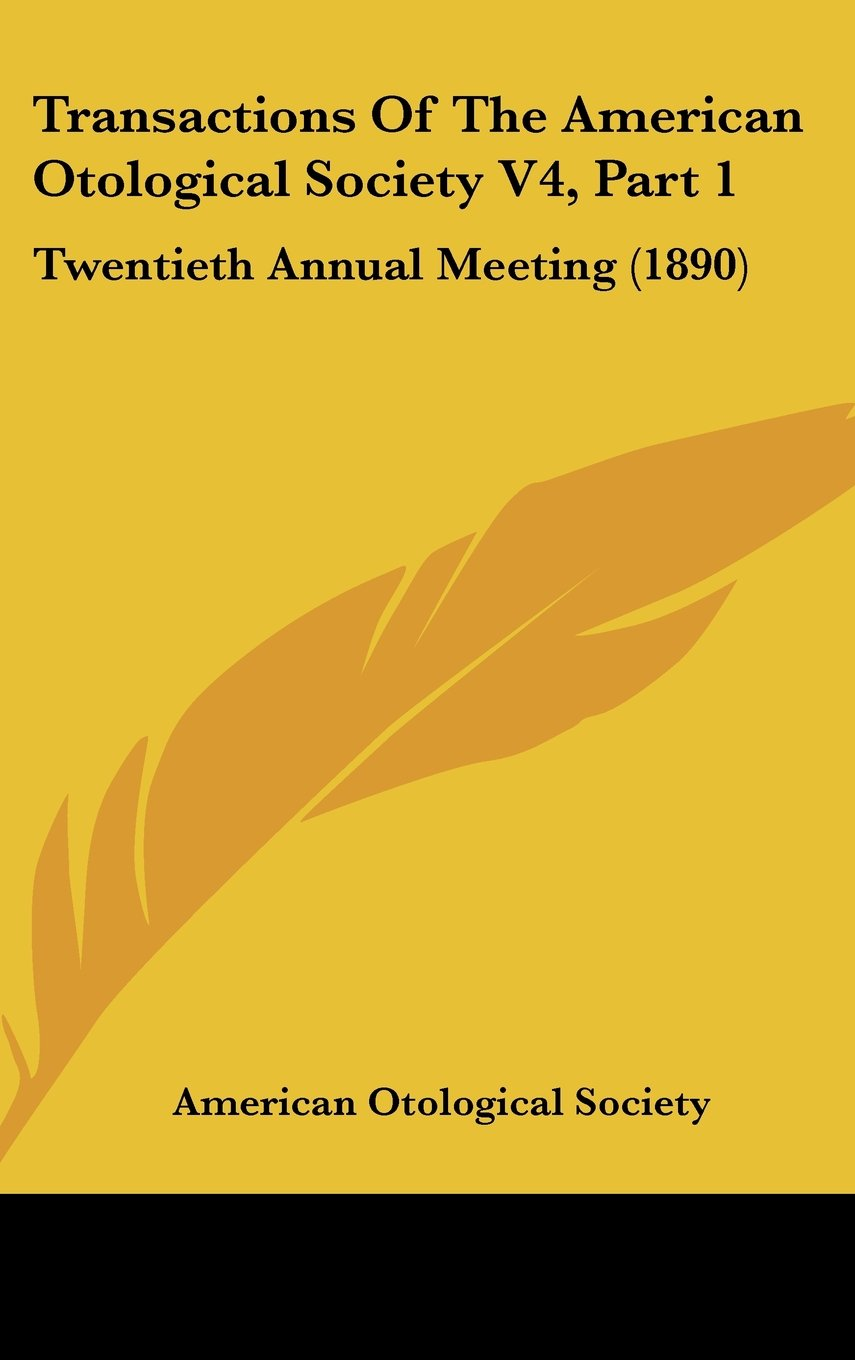 Download Transactions Of The American Otological Society V4, Part 1: Twentieth Annual Meeting (1890) PDF