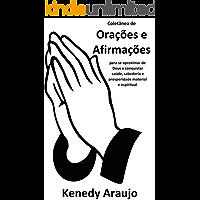 Coletânea de Orações e Afirmações: Para se aproximar de Deus e conquistar saúde, sabedoria e prosperidade material e espiritual