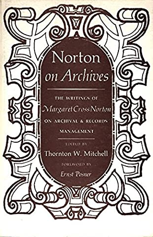 Norton on Archives: The Writings of Margaret Cross Norton on Archival & Records Management (Norton On Archives)