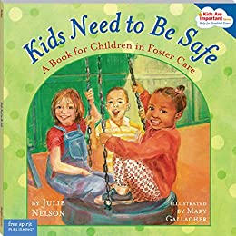 Kids Need to Be Safe: A Book for Children in Foster Care (Kids Are Important) by [Nelson, Julie]
