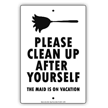 Please Clean Up After Yourself The Maid Is On Vacation Metal Funny Sign Thick Aluminum Signboard
