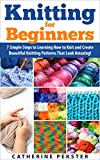 how to make knit - Knitting for Beginners: 7 Simple Steps for Learning How to Knit and Create Easy to Make Knitting Patterns That Look Amazing! (Knitting - Knitting for Beginners ... Patterns - Knitting Patterns - Knit)