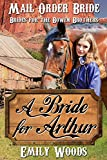 Mail Order Bride: A Bride for Arthur (Brides for the Bowen Brothers Book 1)