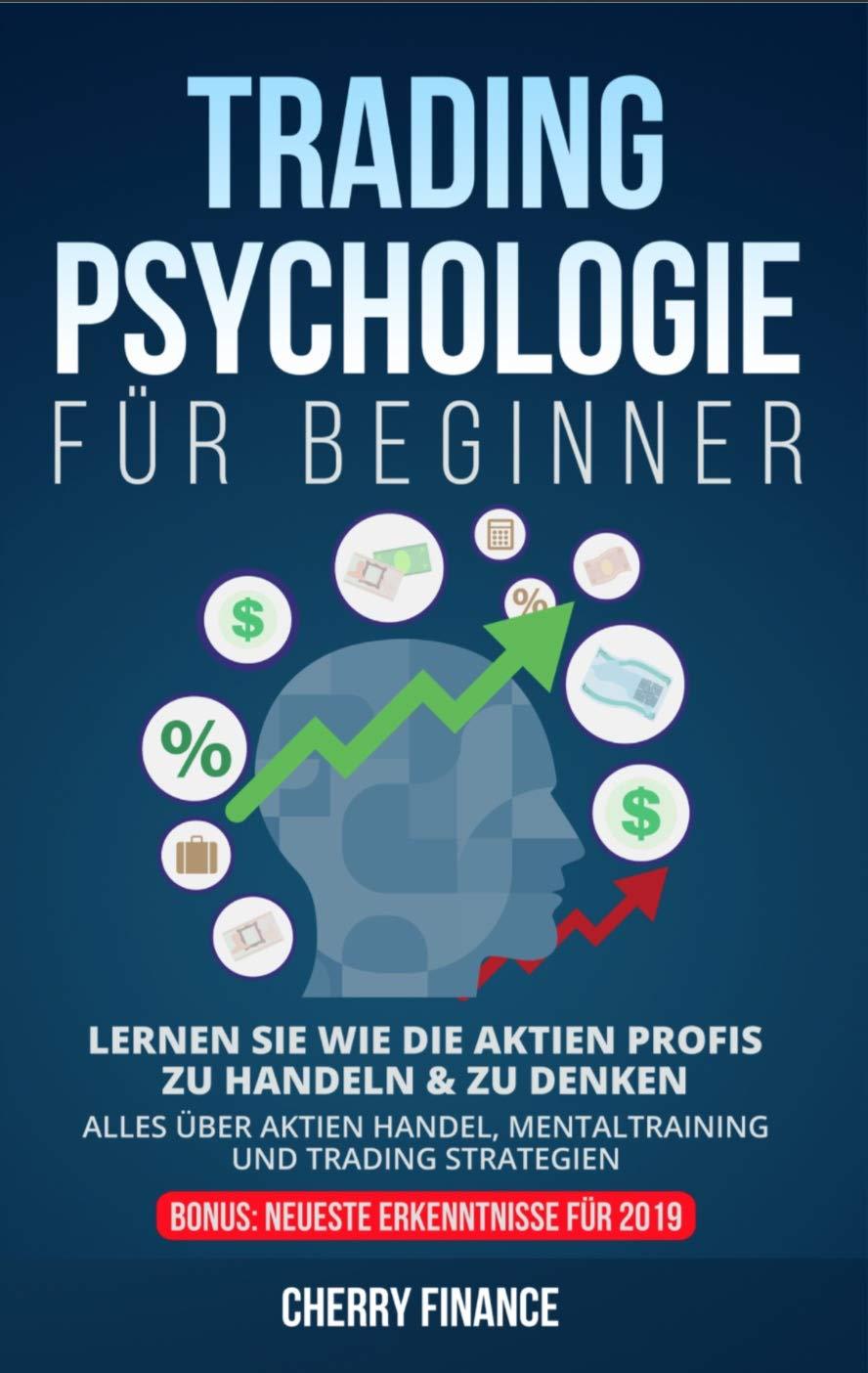 Tradingpsychologie Für Beginner  Lernen Sie Wie Die Profis Aktien Zu Traden   Alles über Daytrading Börse Mentaltraining Und Trading Strategien   Bonuskapitel über Technische Chartanalyse