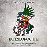 Huitzilopochtli: The History of the Aztec God of
