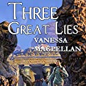 Three Great Lies Audiobook by Vanessa MacLellan Narrated by Darla Middlebrook