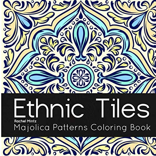 Majolica Pottery - Ethnic Tiles - Majolica Patterns Coloring Book: VOL' 2 - Relaxing Therapy Coloring Painted Tiles Mandala Designs For Adults
