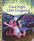 Good Night, Little Dragons (Little Golden Book), by Leigh Ann Tyson