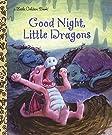 Good Night, Little Dragons (Little Golden Book), by Leigh Ann Tyson