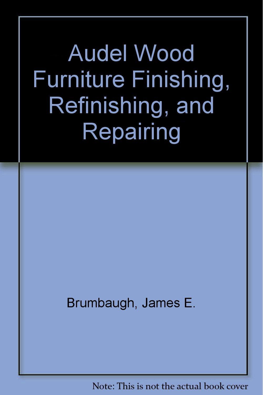 audel wood furniture finishing refinishing and repairing