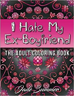 Amazoncom I Hate My Ex Boyfriend An Adult Coloring Book With