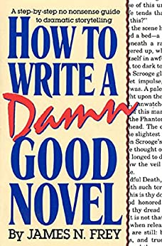How to Write a Damn Good Novel: A Step-by-Step No Nonsense Guide to Dramatic Storytelling by [Frey, James N.]