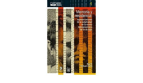 Amazon.com: Memoria y resistencia:: representaciones de la subjetividad en la novela latinoamericana de fin de siglo (memoria, literatura y discurso nº 1) ...