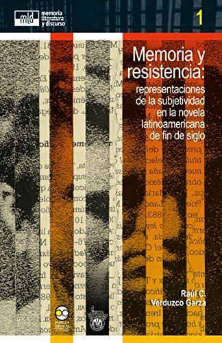 Memoria y resistencia:: representaciones de la subjetividad en la novela latinoamericana de fin de