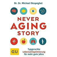 The Never Aging Story: Typgerechte Lebensstiloptimierung für mehr gute Jahre (GU Einzeltitel Gesundheit/Alternativheilkunde)