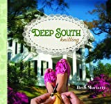Deep South Knitting, Beth Moriarty, 0615528546