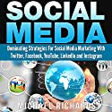 Social Media: Dominating Strategies for Social Media Marketing with Twitter, Facebook, Youtube, LinkedIn and Instagram: Social Media, Network Marketing, Book 1 Audiobook by Michael Richards Narrated by Martin James