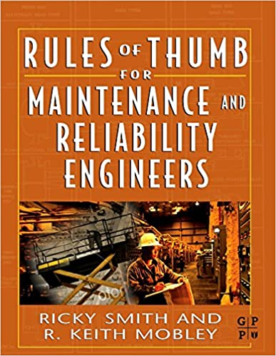 Rules of Thumb for Maintenance and Reliability Engineers 1st Edition by Ricky Smith , R. Keith Mobley President and CEO of Integrated Systems Inc.  PDF Download